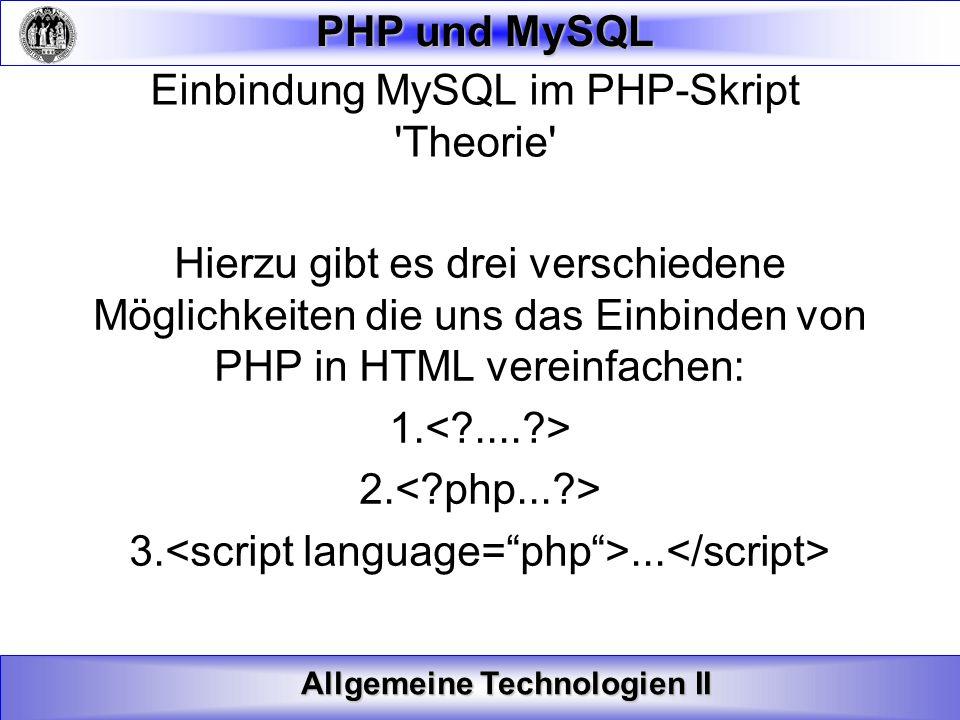 Allgemeine Technologien II PHP und MySQL Inhalte anordnen Möchte man die Spalteninhalte in eine bestimmte Reihenfolge bringen so liefert uns PHP auch hier für einen Befehl: SELECT Spalten_Name(n) FROM Tabellen_Name ORDER BY Spalten_Name(n) ASC|DESC DESC steht optional für eine absteigende Reihenfolge ASC steht dem zur Folge für eine aufsteigende Reihenfolge
