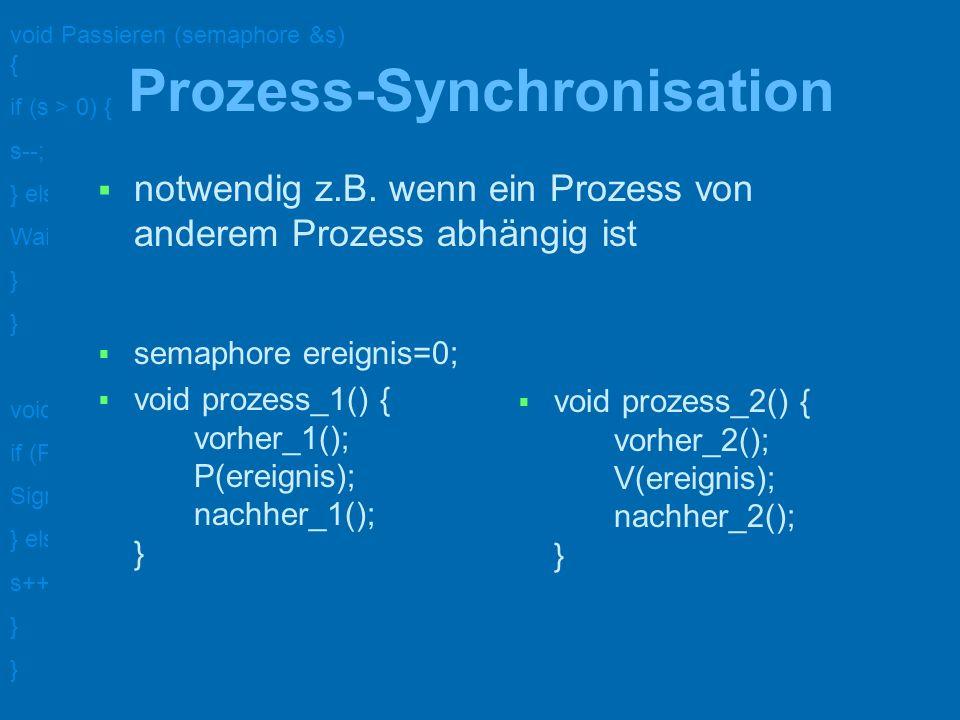 void Passieren (semaphore &s) { if (s > 0) { s--; } else { WaitOn (s); } void Verlassen (semaphore &s) { if (ProcessAreWaitingOn (s)) { Signal (s); } else { s++; } Erzeuger-Verbraucher Problem semaphore geleert=1; semaphore gefuellt = 0; int puffer; void erzeuger () { int ergebnis; for (;;) { berechne (ergebnis) P(geleert); puffer = ergebnis; V(gefuellt); } } void verbraucher () { int wert; for (;;) { P(gefuellt) V(geleert); wert = puffer; verarbeite (wert); } }