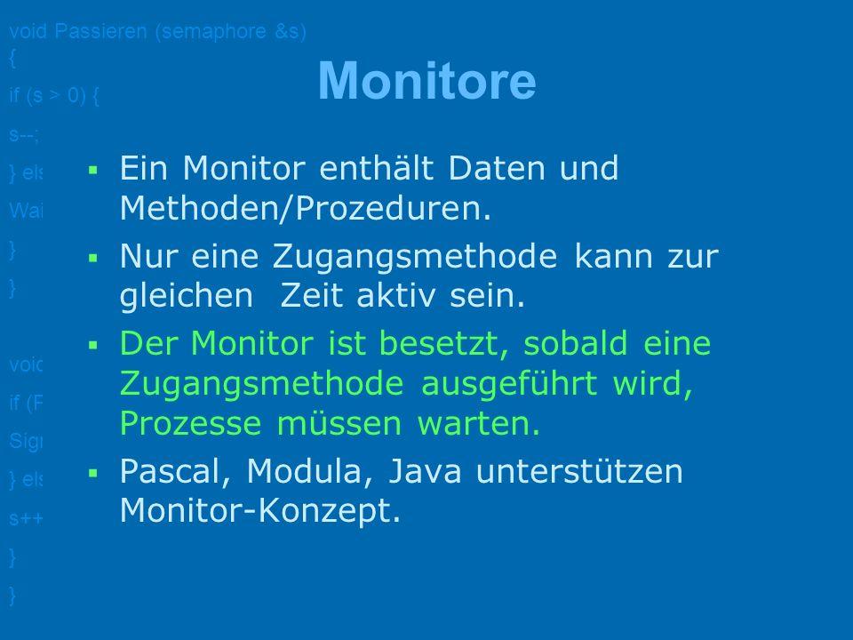 void Passieren (semaphore &s) { if (s > 0) { s--; } else { WaitOn (s); } void Verlassen (semaphore &s) { if (ProcessAreWaitingOn (s)) { Signal (s); } else { s++; } Literatur www.pst.informatik.uni- muenchen.de/personen/ kroeger/Info-NF-2- Skript.pdf Stefan Middendorf, Reiner Singer: Java, dpunkt.verlag, 1999 Holger Jakobs: Betriebssysteme - Theorie, Skript b.i.b.