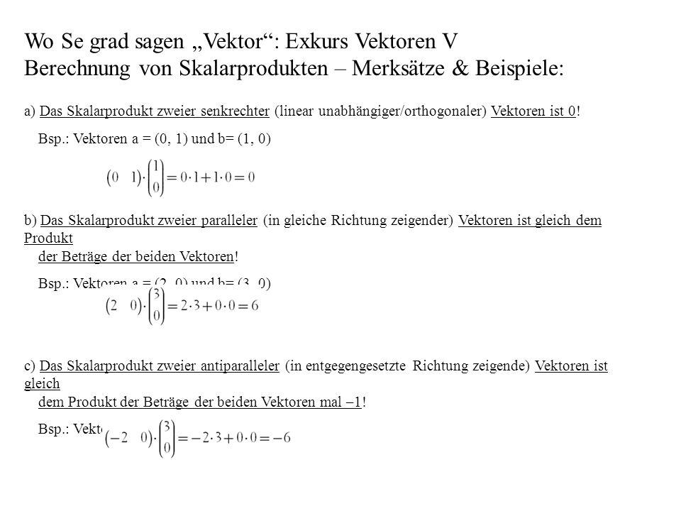 Wo Se grad sagen Vektor: Exkurs Vektoren V Berechnung von Skalarprodukten – Merksätze & Beispiele: a) Das Skalarprodukt zweier senkrechter (linear una