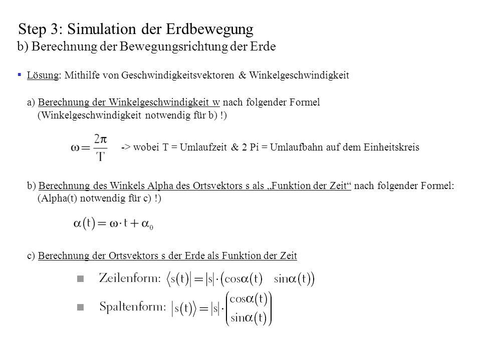 Step 3: Simulation der Erdbewegung b) Berechnung der Bewegungsrichtung der Erde Lösung: Mithilfe von Geschwindigkeitsvektoren & Winkelgeschwindigkeit