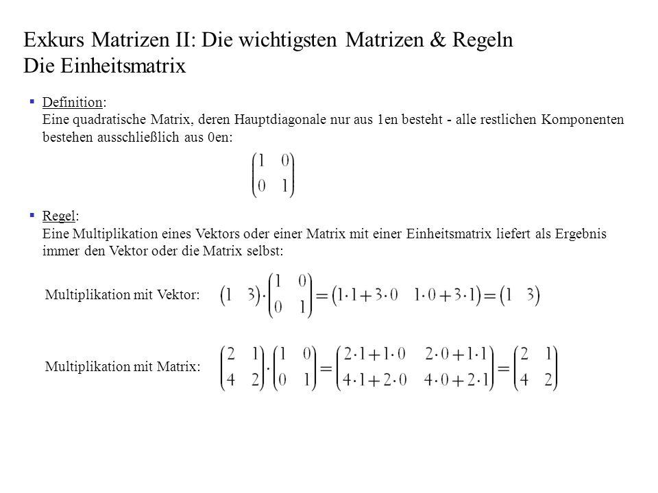 Definition: Eine quadratische Matrix, deren Hauptdiagonale nur aus 1en besteht - alle restlichen Komponenten bestehen ausschließlich aus 0en: Regel: E