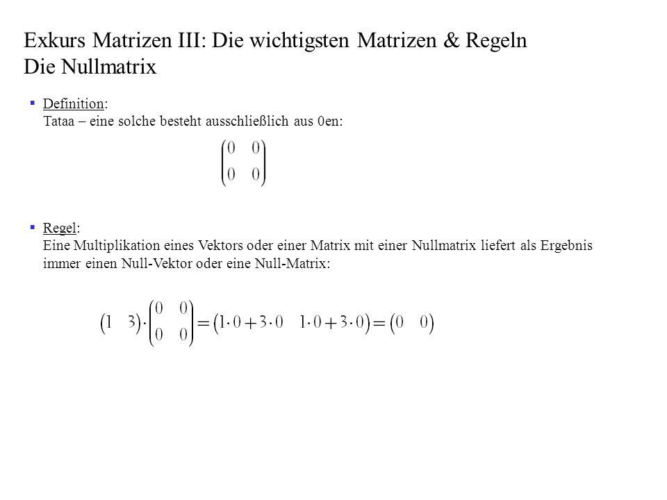 Definition: Tataa – eine solche besteht ausschließlich aus 0en: Regel: Eine Multiplikation eines Vektors oder einer Matrix mit einer Nullmatrix liefer