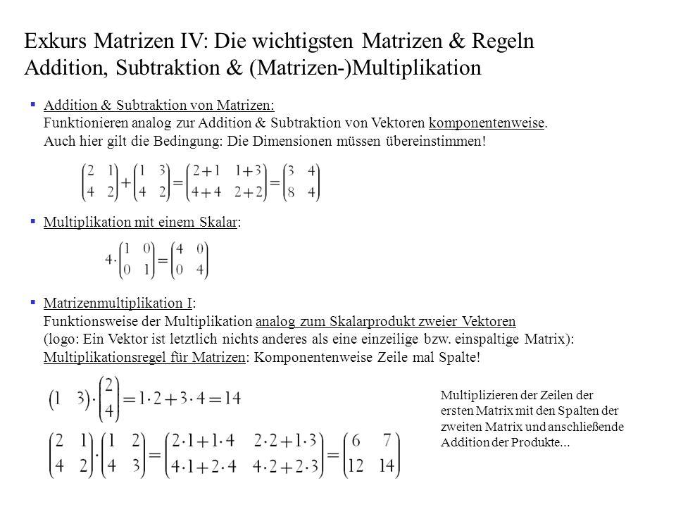 Addition & Subtraktion von Matrizen: Funktionieren analog zur Addition & Subtraktion von Vektoren komponentenweise. Auch hier gilt die Bedingung: Die