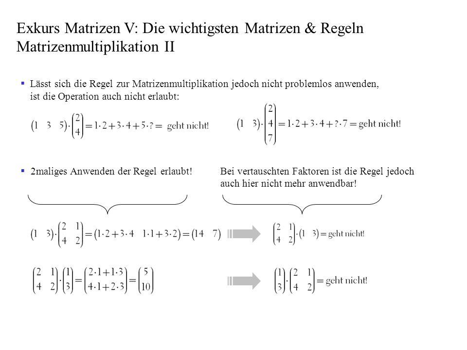 Lässt sich die Regel zur Matrizenmultiplikation jedoch nicht problemlos anwenden, ist die Operation auch nicht erlaubt: 2maliges Anwenden der Regel er