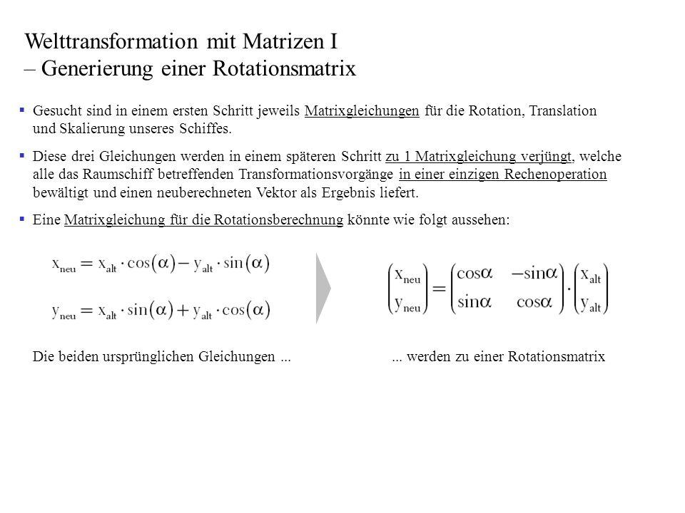 Gesucht sind in einem ersten Schritt jeweils Matrixgleichungen für die Rotation, Translation und Skalierung unseres Schiffes. Diese drei Gleichungen w