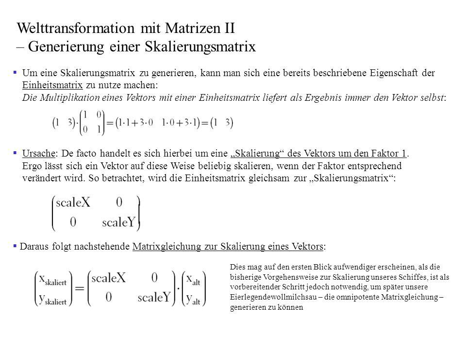 Um eine Skalierungsmatrix zu generieren, kann man sich eine bereits beschriebene Eigenschaft der Einheitsmatrix zu nutze machen: Die Multiplikation ei
