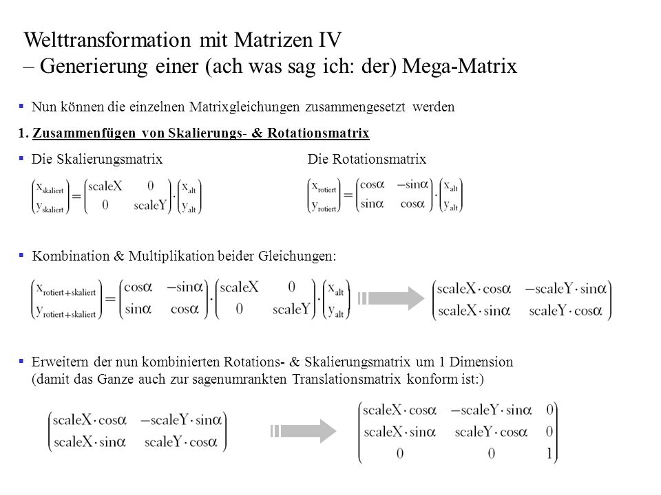 Nun können die einzelnen Matrixgleichungen zusammengesetzt werden 1. Zusammenfügen von Skalierungs- & Rotationsmatrix Die Skalierungsmatrix Die Rotati