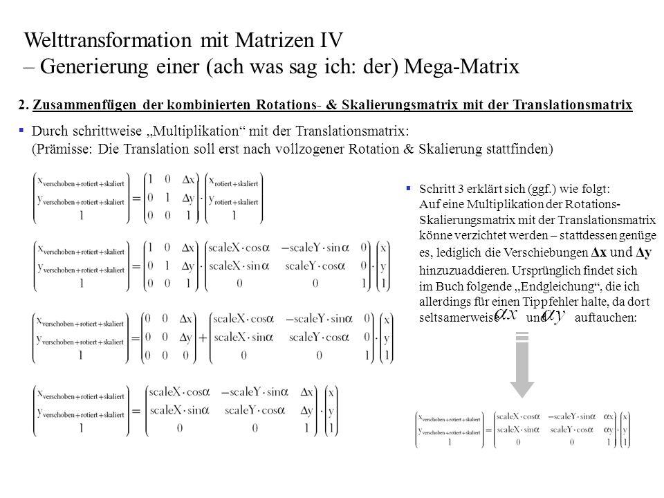 2. Zusammenfügen der kombinierten Rotations- & Skalierungsmatrix mit der Translationsmatrix Durch schrittweise Multiplikation mit der Translationsmatr