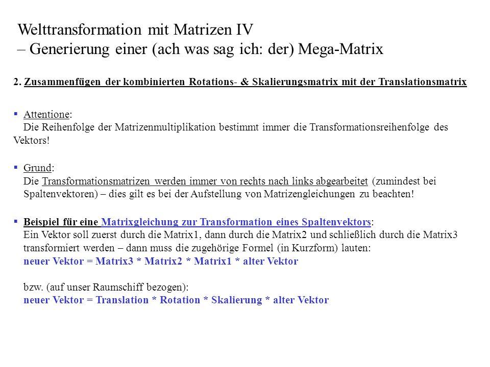 2. Zusammenfügen der kombinierten Rotations- & Skalierungsmatrix mit der Translationsmatrix Attentione: Die Reihenfolge der Matrizenmultiplikation bes