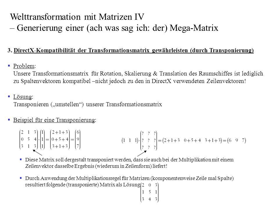 3. DirectX-Kompatibilität der Transformationsmatrix gewährleisten (durch Transponierung) Problem: Unsere Transformationsmatrix für Rotation, Skalierun
