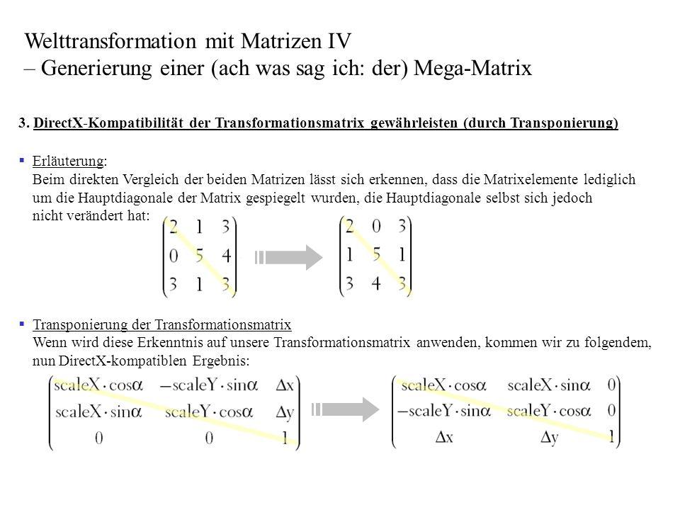 3. DirectX-Kompatibilität der Transformationsmatrix gewährleisten (durch Transponierung) Erläuterung: Beim direkten Vergleich der beiden Matrizen läss