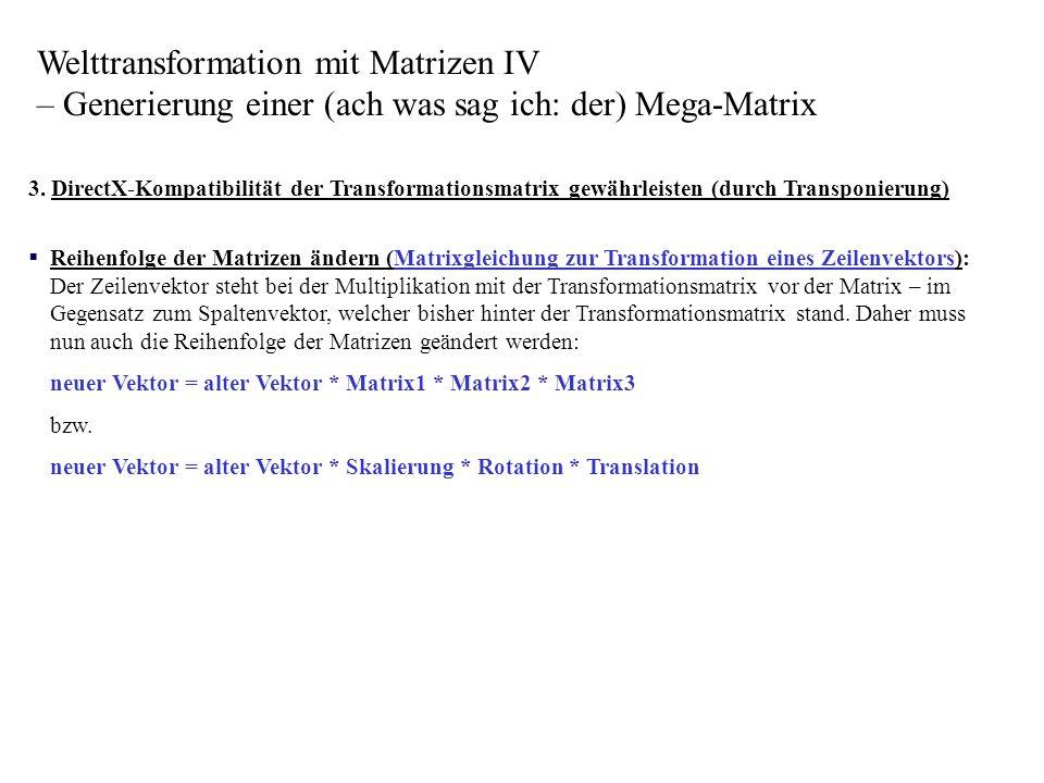 3. DirectX-Kompatibilität der Transformationsmatrix gewährleisten (durch Transponierung) Reihenfolge der Matrizen ändern (Matrixgleichung zur Transfor
