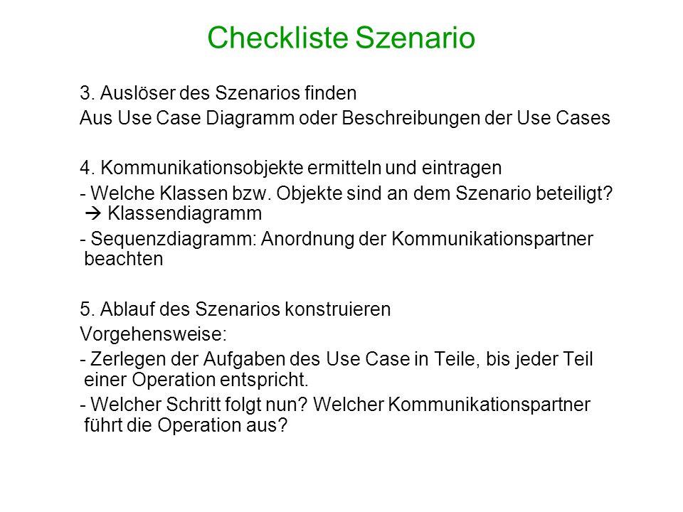 3. Auslöser des Szenarios finden Aus Use Case Diagramm oder Beschreibungen der Use Cases 4. Kommunikationsobjekte ermitteln und eintragen - Welche Kla
