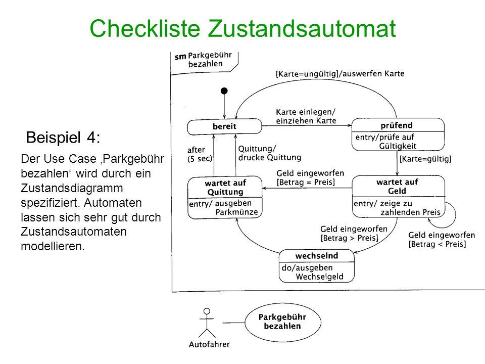 Checkliste Zustandsautomat Beispiel 4: Der Use Case Parkgebühr bezahlen wird durch ein Zustandsdiagramm spezifiziert. Automaten lassen sich sehr gut d