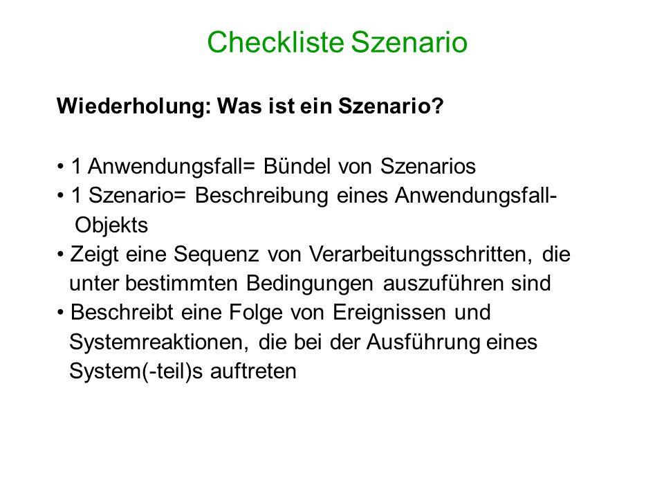 Checkliste Szenario Wiederholung: Was ist ein Szenario? 1 Anwendungsfall= Bündel von Szenarios 1 Szenario= Beschreibung eines Anwendungsfall- Objekts