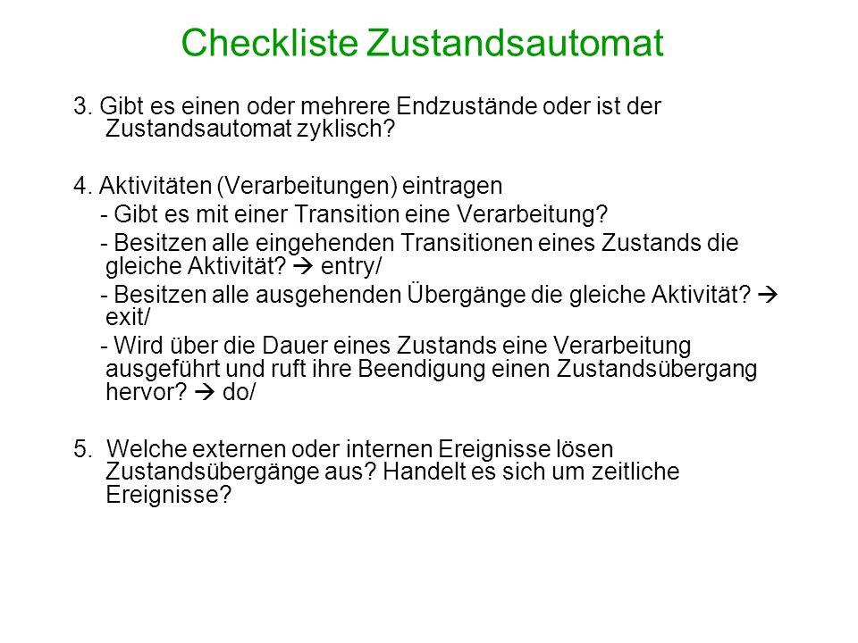 Checkliste Zustandsautomat 3. Gibt es einen oder mehrere Endzustände oder ist der Zustandsautomat zyklisch? 4. Aktivitäten (Verarbeitungen) eintragen