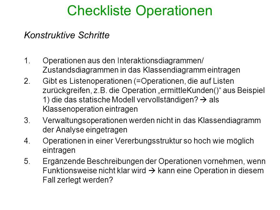 Checkliste Operationen Konstruktive Schritte 1.Operationen aus den Interaktionsdiagrammen/ Zustandsdiagrammen in das Klassendiagramm eintragen 2.Gibt