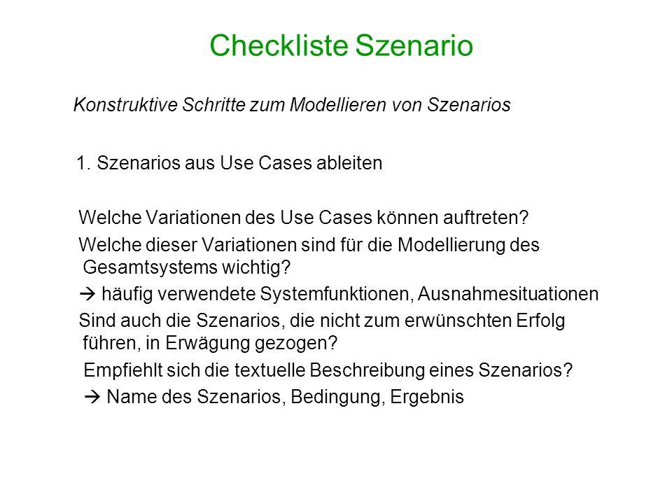 Checkliste Szenario Konstruktive Schritte zum Modellieren von Szenarios 1. Szenarios aus Use Cases ableiten Welche Variationen des Use Cases können au