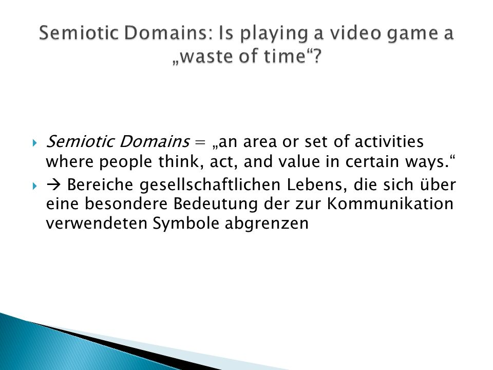 Semiotic Domains = an area or set of activities where people think, act, and value in certain ways.