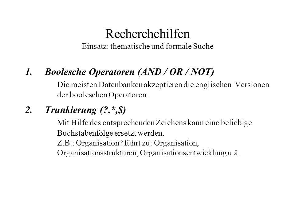 Recherchehilfen Einsatz: thematische und formale Suche 1.Boolesche Operatoren (AND / OR / NOT) Die meisten Datenbanken akzeptieren die englischen Versionen der booleschen Operatoren.