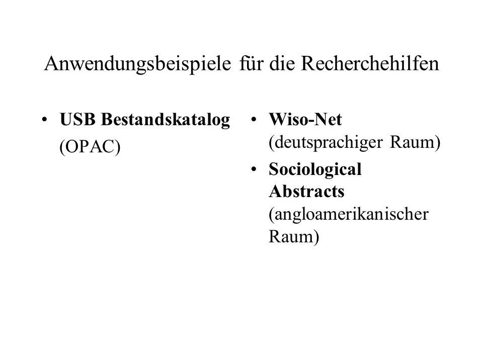 Anwendungsbeispiele für die Recherchehilfen USB Bestandskatalog (OPAC) Wiso-Net (deutsprachiger Raum) Sociological Abstracts (angloamerikanischer Raum)