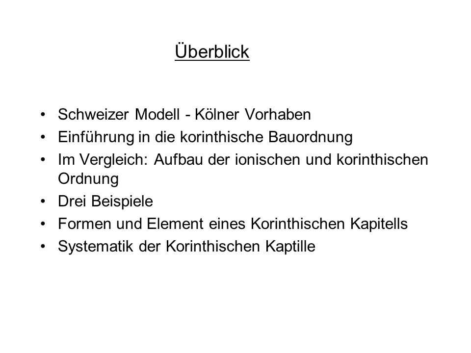Grundlage Schweizer Modell - Kölner Vorhaben Kapitelle erhaltene, vermessene XML Parametrisierung der Bestandteile Säulenplinthe, Säulenschaft und Gebälk kann übernommen werden Spezifizierung des Kapitells ausgehend von der ionischen Ordnung