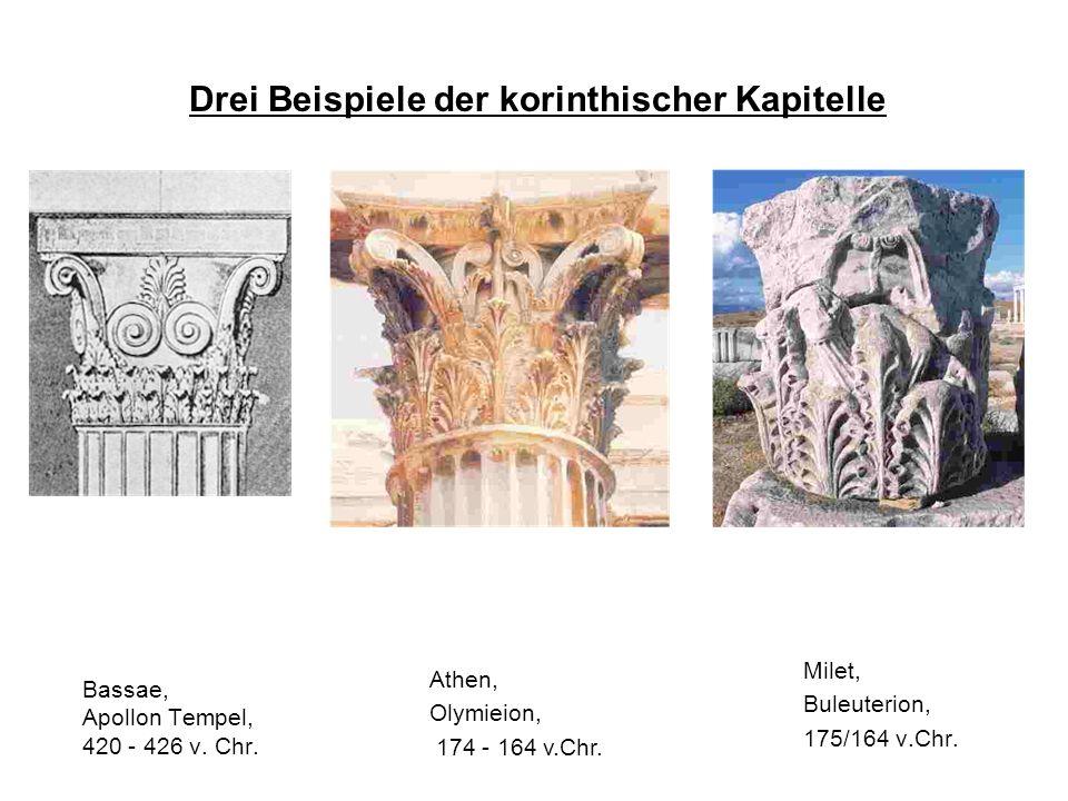 Bassae, Apollon Tempel, 420 - 426 v. Chr. Milet, Buleuterion, 175/164 v.Chr. Athen, Olymieion, 174 - 164 v.Chr. Drei Beispiele der korinthischer Kapit