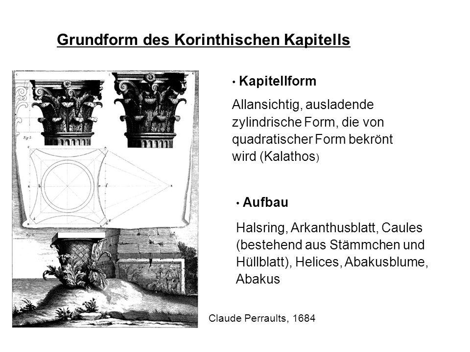 Grundform des Korinthischen Kapitells Kapitellform Allansichtig, ausladende zylindrische Form, die von quadratischer Form bekrönt wird (Kalathos ) Cla