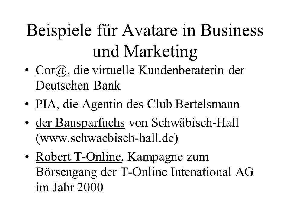 Beispiele für Avatare in Business und Marketing Cor@, die virtuelle Kundenberaterin der Deutschen Bank PIA, die Agentin des Club Bertelsmann der Bausp