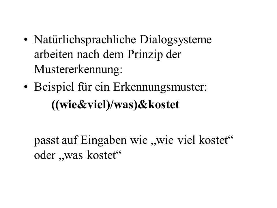 Natürlichsprachliche Dialogsysteme arbeiten nach dem Prinzip der Mustererkennung: Beispiel für ein Erkennungsmuster: ((wie&viel)/was)&kostet passt auf