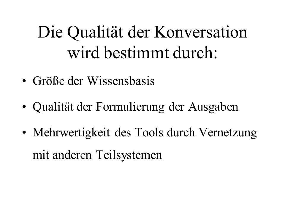 Die Qualität der Konversation wird bestimmt durch: Größe der Wissensbasis Qualität der Formulierung der Ausgaben Mehrwertigkeit des Tools durch Vernet