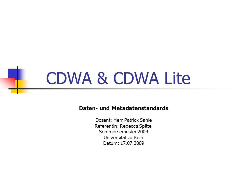 CDWA & CDWA Lite Daten- und Metadatenstandards Dozent: Herr Patrick Sahle Referentin: Rebecca Spittel Sommersemester 2009 Universität zu Köln Datum: 1