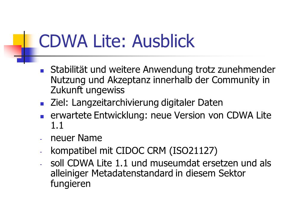 CDWA Lite: Ausblick Stabilität und weitere Anwendung trotz zunehmender Nutzung und Akzeptanz innerhalb der Community in Zukunft ungewiss Ziel: Langzei