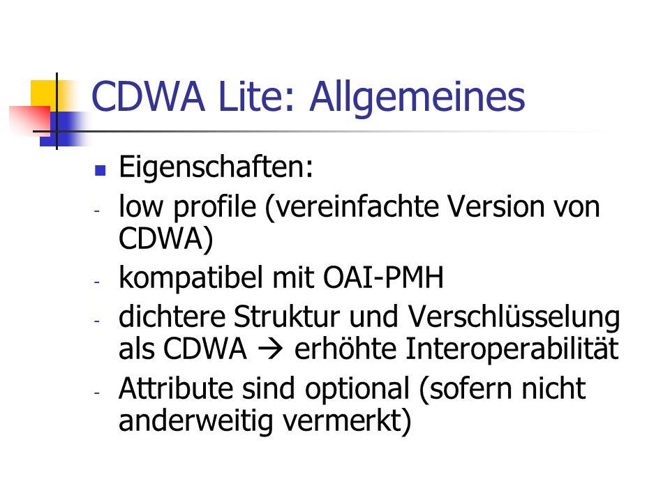 CDWA Lite: Allgemeines Eigenschaften: - low profile (vereinfachte Version von CDWA) - kompatibel mit OAI-PMH - dichtere Struktur und Verschlüsselung a