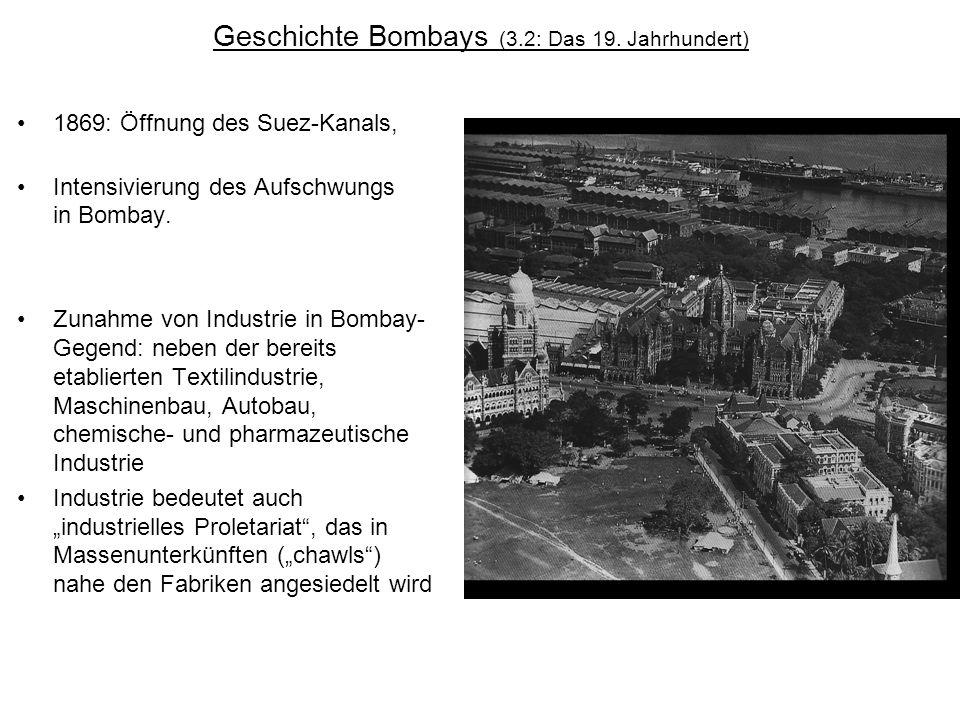 Geschichte Bombays (3.2: Das 19. Jahrhundert) 1869: Öffnung des Suez-Kanals, Intensivierung des Aufschwungs in Bombay. Zunahme von Industrie in Bombay
