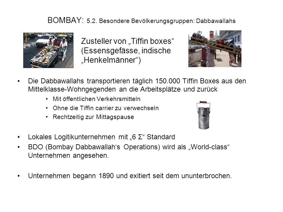 BOMBAY: 5.2. Besondere Bevölkerungsgruppen: Dabbawallahs Zusteller von Tiffin boxes (Essensgefässe, indische Henkelmänner) Die Dabbawallahs transporti