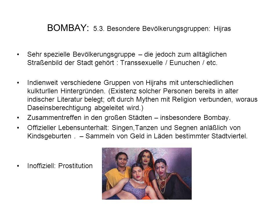 BOMBAY: 5.3. Besondere Bevölkerungsgruppen: Hijras Sehr spezielle Bevölkerungsgruppe – die jedoch zum alltäglichen Straßenbild der Stadt gehört : Tran