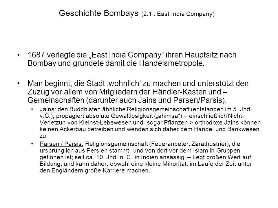 Geschichte Bombays (2.1 : East India Company) 1687 verlegte die East India Company ihren Hauptsitz nach Bombay und gründete damit die Handelsmetropole
