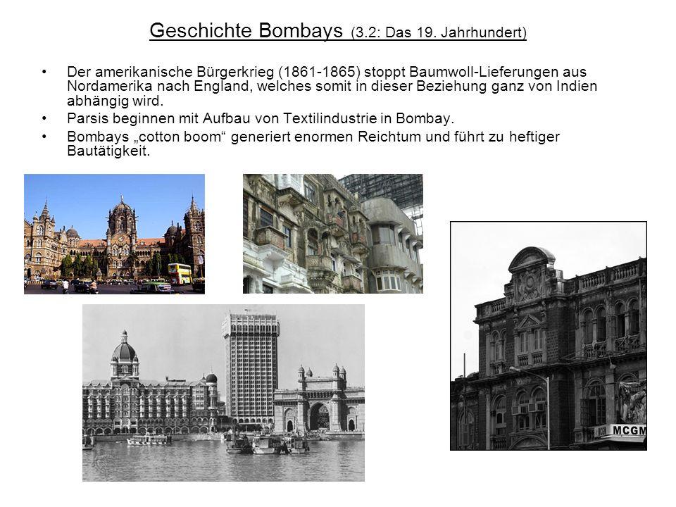 Geschichte Bombays (3.2: Das 19. Jahrhundert) Der amerikanische Bürgerkrieg (1861-1865) stoppt Baumwoll-Lieferungen aus Nordamerika nach England, welc