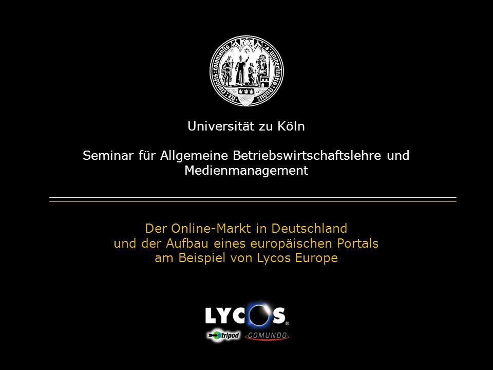 Universität zu Köln Seminar für Allgemeine Betriebswirtschaftslehre und Medienmanagement Der Online-Markt in Deutschland und der Aufbau eines europäischen Portals am Beispiel von Lycos Europe