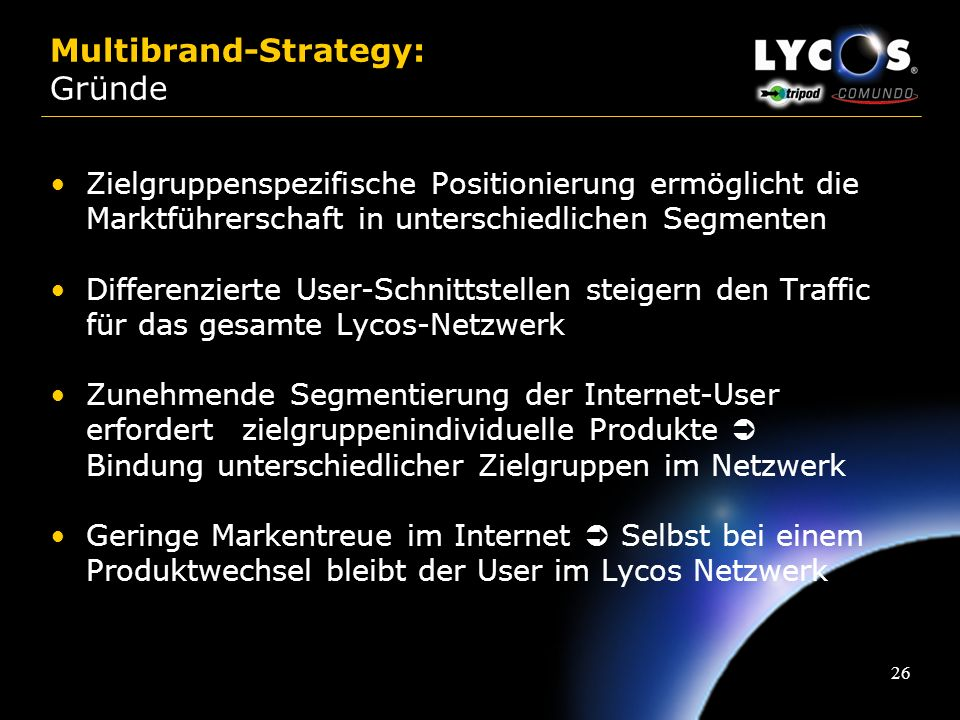 25 Community Connectivity Content Produktportfolio: Mehrmarken-Strategie Commerce The personal Internet guide The low-cost, simple, fast and reliable