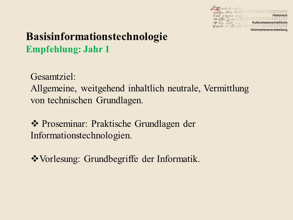 Basisinformationstechnologie Empfehlung: Jahr 1 Gesamtziel: Allgemeine, weitgehend inhaltlich neutrale, Vermittlung von technischen Grundlagen.
