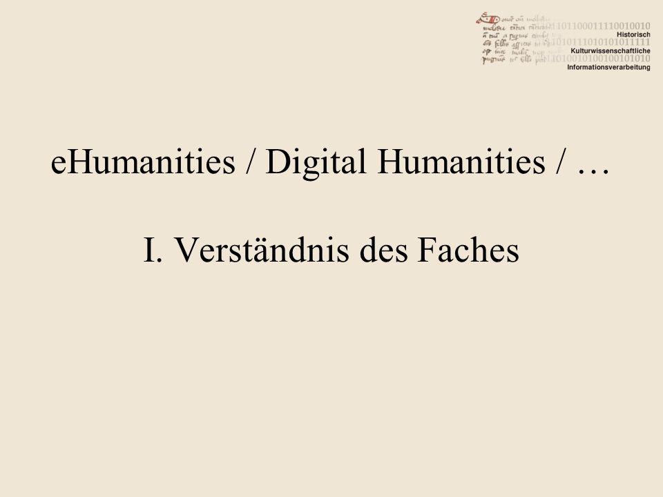 eHumanities / Digital Humanities / … I. Verständnis des Faches