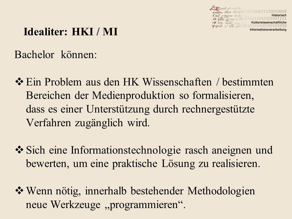 Bachelor können: Ein Problem aus den HK Wissenschaften / bestimmten Bereichen der Medienproduktion so formalisieren, dass es einer Unterstützung durch rechnergestützte Verfahren zugänglich wird.