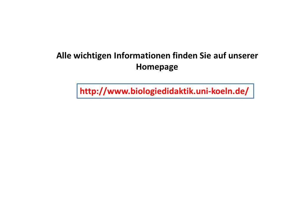 http://www.biologiedidaktik.uni-koeln.de/ Alle wichtigen Informationen finden Sie auf unserer Homepage