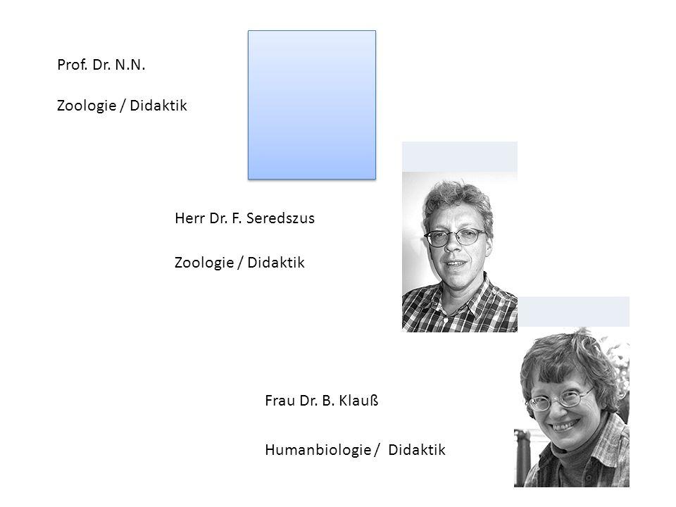 Herr Dr. F. Seredszus Zoologie / Didaktik Frau Dr. B. Klauß Humanbiologie / Didaktik Prof. Dr. N.N. Zoologie / Didaktik