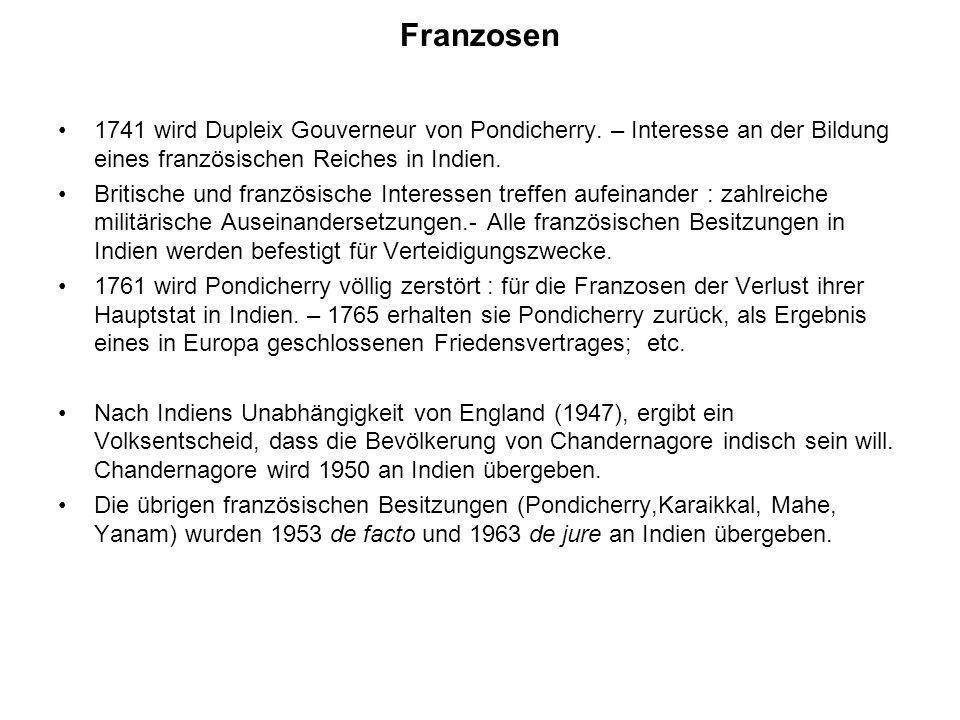 Franzosen 1741 wird Dupleix Gouverneur von Pondicherry. – Interesse an der Bildung eines französischen Reiches in Indien. Britische und französische I