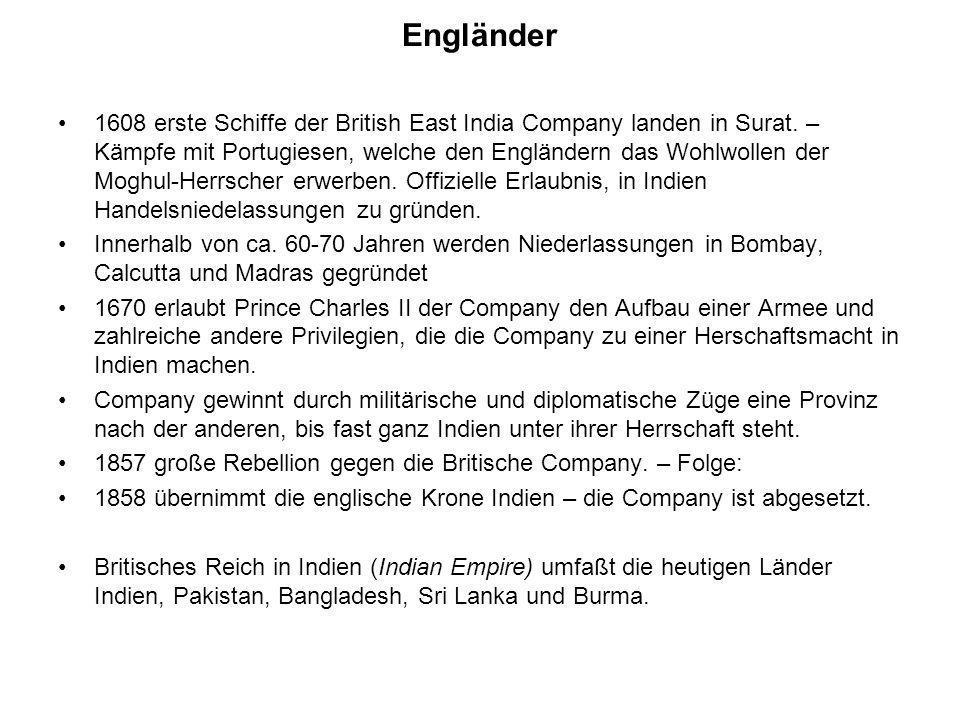 Engländer 1608 erste Schiffe der British East India Company landen in Surat. – Kämpfe mit Portugiesen, welche den Engländern das Wohlwollen der Moghul