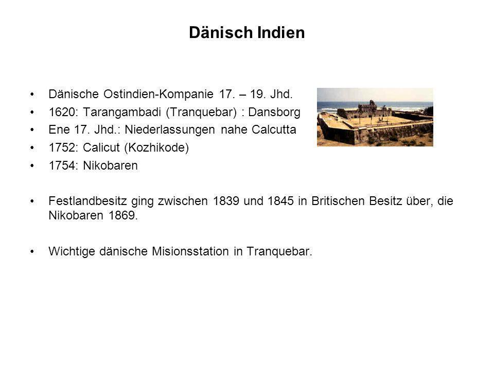 Dänisch Indien Dänische Ostindien-Kompanie 17. – 19. Jhd. 1620: Tarangambadi (Tranquebar) : Dansborg Ene 17. Jhd.: Niederlassungen nahe Calcutta 1752: